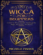 Wicca for beginners: Guide to Wicca spells, rituals, gods, magic, witchcraft  and more! - Book Cover