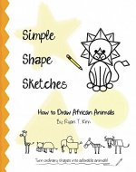 Simple Shape Sketches: How to Draw African Animals - Book Cover