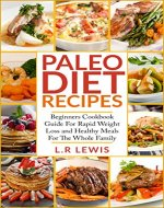 Paleo Diet: Paleo Diet Recipes: Beginners Cookbook Guide For Rapid Weight Loss and Healthy Meals For the Whole Family (FREE BONUS INSIDE, Paleo Diet cookbook, ... Diet For Beginners, Paleo Diet For Kids) - Book Cover