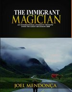 The Immigrant Magician: An international student's triumph over the Great Recession 2008 - Book Cover