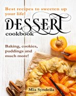 Dessert cookbook: Best recipes to sweeten up your life! Baking,…