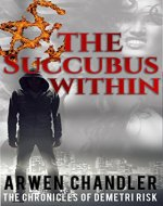 The Succubus Within: The Chronicles of Demetri Risk - Book Cover