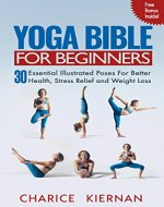 The Yoga Bible For Beginners: 30 Essential Illustrated Poses For Better Health, Stress Relief and Weight Loss - Book Cover