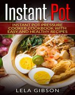 Instant Pot: Instant Pot Pressure Cooker Cookbook With Easy And Healthy Recipes (Instant Pot Cookbook, Instant Pot Recipes, Instant Pot Cookbook For Two) - Book Cover