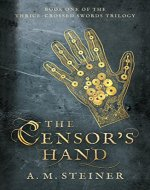 The Censor's Hand: Book One of the Thrice~Crossed Swords Trilogy - Book Cover