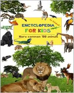 Encyclopedia for kids: 100 common animals - Book Cover