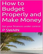 How to Budget Properly and Make Money: Get your finances under control - Book Cover