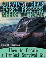 Survival Gear Every Prepper Needs to Have: How to Create a Perfect Survival Kit: (Survival Guide, Survival Gear) - Book Cover