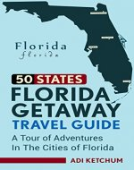 Florida Getaway Travel Guide: A Tour of Adventures in the…