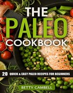The Paleo Cookbook; 20 Quick and Easy Paleo Recipes For Beginners (Betty Cambell Cookbooks) - Book Cover
