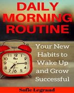 Daily Morning Routine: Your New Habits to Wake Up Early and Grow Successful - Book Cover