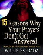15 Reasons Why Your Prayers Don't Get Answered: Make Your Spiritual Warfare Prayers Powerful Again - Book Cover