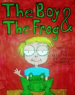 The Boy & The Frog: Childrens Bedtime Stories About Pets (Learning About Responsibility Book 1) - Book Cover
