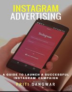 Instagram Advertising: The step by step guide to launch a successful instagram campaign. - Book Cover