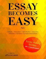 How to Write A+ Essays: Step-By-Step Practical Guides with 14 Samples for Students. Essay Writing Prompts, Topic Suggestions and Practical Guides for Students (Essay Becomes Easy Book 1) - Book Cover
