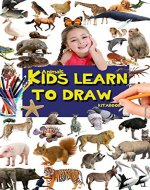 Kids learn to draw: How to draw lions, elephants, dogs,cats, birds, monkeys, cheetahs...and more animals (Learn drawing Book 1) - Book Cover