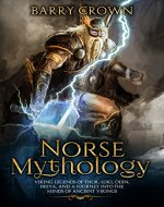 Norse Mythology: Viking Legends of Thor, Loki, Odin, Freyja, and a Journey into the Minds of Ancient Vikings (Viking Religion, Myths, Viking Stories, Viking Gods) - Book Cover