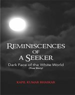 Reminiscences of A Seeker: Dark Face Of The White World (True Story) - Book Cover