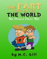 The Fart That Saved the World: The Deadly Field Trip (a hilarious adventure for children ages 8-12) - Book Cover