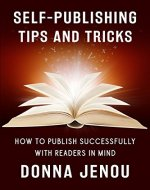 Self-Publishing Tips and Tricks: How to Publish Successfully with Readers in Mind - Book Cover