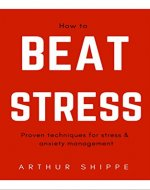 How To Beat Stress: Proven Techniques for Stress and Anxiety Management - Book Cover
