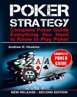 Poker Strategy: Complete Poker Guide. Everything You Need to Know to Play Poker (poker books, liars poker, poker kindle, poker workbook, tournament poker, poker math) - Book Cover