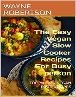 Vegan Slow Cooker: 30 Easy Vegan Recipes to Cook in the Slow Cooker: the supper easy vegan slow cooker recipes for busy wonmen (00 Book 1) - Book Cover
