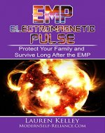 EMP: Electromagnetic Pulse. Protect Your Family and Survive Long After the EMP (Prepping, Survival, Homesteading, Preparedness, EMP, Electromagnetic pulse) - Book Cover