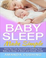 Baby Sleep Made Simple: How You Can Succeed in Getting Your Baby to Sleep: A Short and Simple Guide - Book Cover