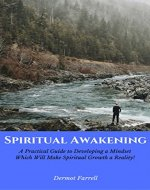 Spiritual Awakening: A Practical Guide to Developing a Philosophical Foundation Which Will Make Spiritual Growth a Reality! (Spiritual Evolution  Book 1) - Book Cover