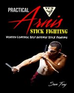 Practical Arnis Stick Fighting: Vortex Control Self-Defense Stick Fighting - Book Cover