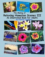 The Making of Relaxing Hawaiian Scenes III an Illustrated Book for Adults - Book Cover