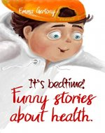 It's bedtime! Funny stories about health. - Book Cover