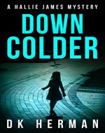 DOWN COLDER: A Hallie James Mystery (The Hallie James Mysteries Book 3) - Book Cover