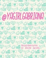Ya Girl, Gabriana, Misadventures of Online Dating (Book 1) - Book Cover