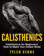 Calisthenics: Calisthenics for Beginners: How to Make Your Dream Body: Proven Guide to Get Muscles (Workout Plan, Bodyweight Exercises, Muscle, Fitness, Health) - Book Cover