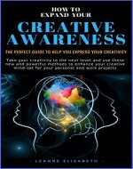 HOW TO EXPAND YOUR CREATIVE AWARENESS: The perfect guide to help you express your creativity - Book Cover