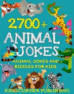 2700+Animal Jokes and Riddles for Kids: animal jokes for kids, funny jokes for kids, riddles and brain teasers for kids, silly jokes, laugh out loud jokes for kids, childrens books, funny jokes - Book Cover