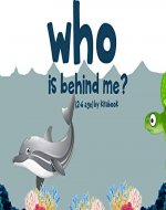 Who is behind me?: Animal in the sea (early childhood education Book 4) - Book Cover