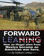 Forward Leaning: How an Illegal Alien from Mexico became an American War Hero - Book Cover