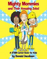 Mighty Mommies and Their Amazing Jobs: A STEM Career Book for Kids (STEM Books for Children 1) - Book Cover