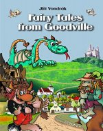 Books for Kids: Fairy Tales from Goodville (Childern´s Book, Bedtime Stories, Baby Book, Folk Tales, Humour, Dragon, Princess, Prince, Water Sprite) - Book Cover