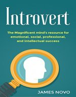Introvert: The Magnificent Mind's Resource For Emotional , Social , Professional, And Intellectual Success (Thrive, Strength, Stress, Living, Quiet , Social, ... People, Mindset, Personal ,Success, Power) - Book Cover
