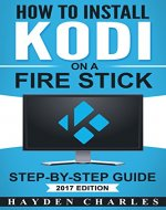 How to Install Kodi on a Fire Stick: Step-by-Step Guide…