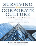 Surviving The Corporate Culture: A Guide To Survive & Achieve - Book Cover