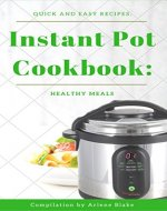 Instant Pot Cookbook: Quick and Easy recipes, Healthy Meals (The Instant pot Book 2) - Book Cover