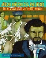 The Sea Adventures of Robert Smalls (African American Civil War Heroes Book 1) - Book Cover