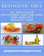 KETOGENIC DIET: 25 DELICIOUS KETOGENIC DIET RECIPES FOR BEGINNERS AND AID HEALTHY WEIGHT LOSS - Book Cover
