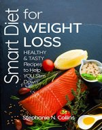 Smart Diet for Weight Loss: Healthy and Tasty Recipes to Help You Slim Down - Book Cover