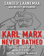 Karl Marx Never Bathed: The Sad Story of The World's First Social Justice Warrior - Book Cover